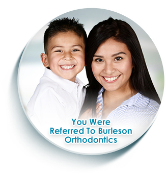 you were referred to burleson orthodontics